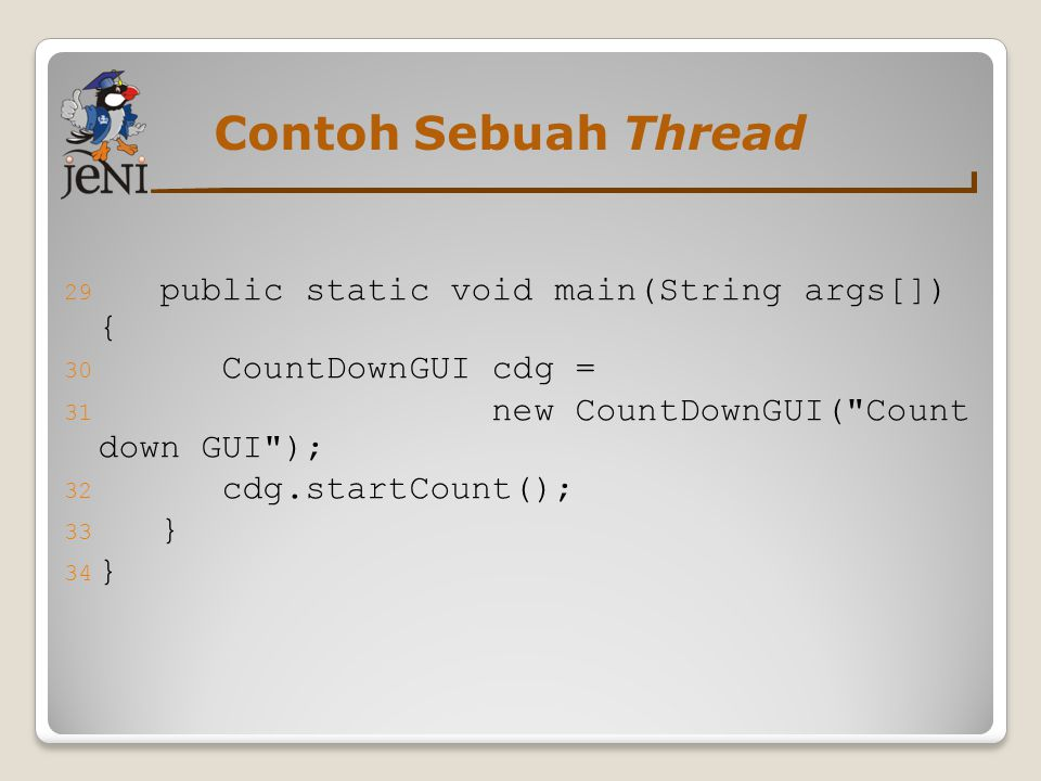 Contoh Sebuah Thread public static void main(String args[]) {